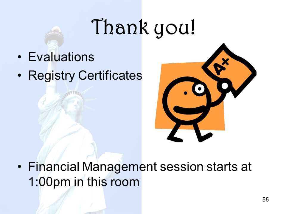 Thank you! Evaluations Registry Certificates Financial Management session starts at 1:00pm in this room 55