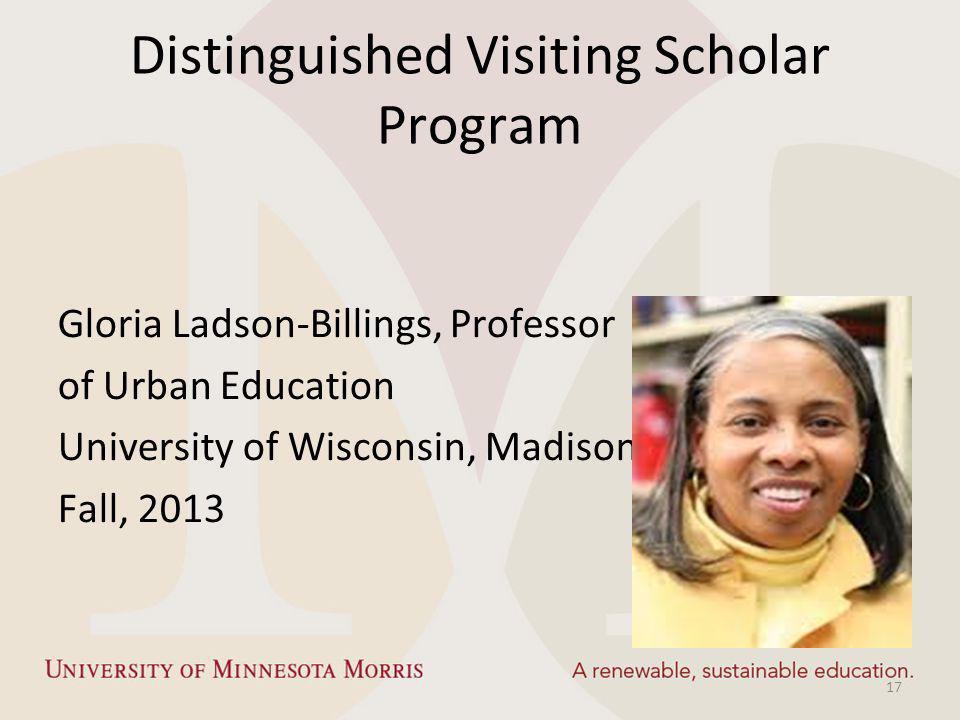 Distinguished Visiting Scholar Program Gloria Ladson-Billings, Professor of Urban Education University of Wisconsin, Madison Fall, 2013 17
