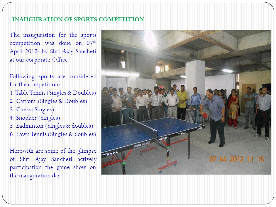 INAUGURATION OF SPORTS COMPETITION The inauguration for the sports competition was done on 07 th April 2012; by Shri Ajay Sancheti at our corporate Of