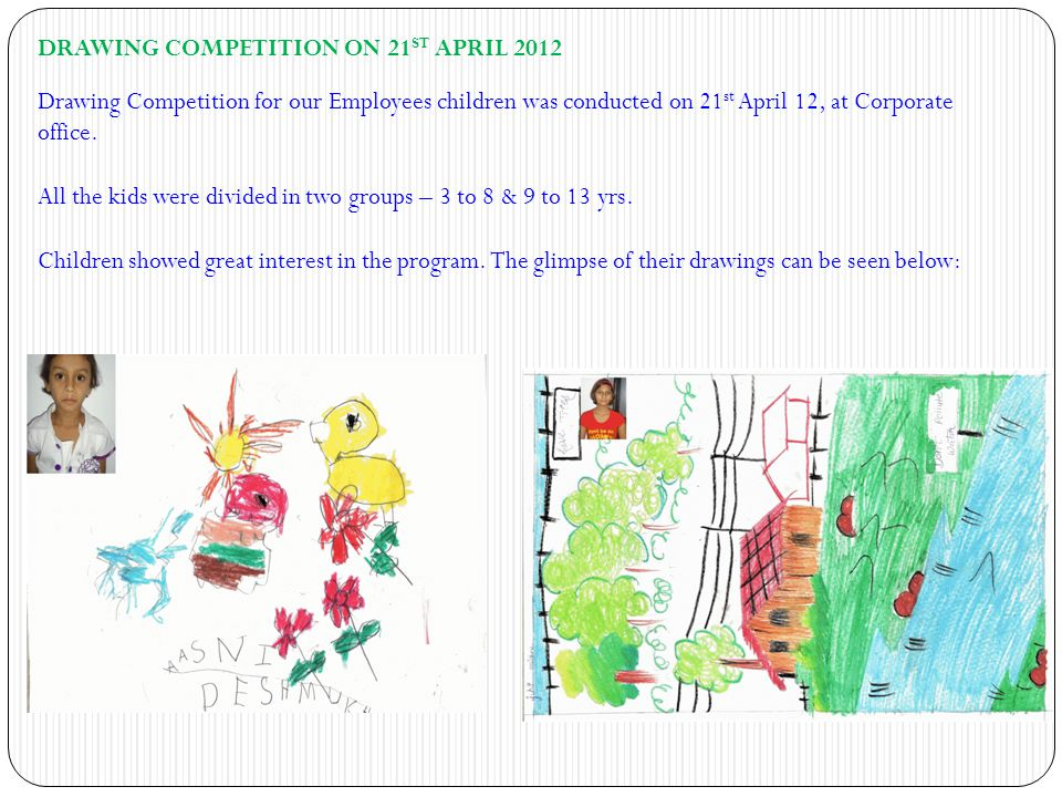DRAWING COMPETITION ON 21 ST APRIL 2012 Drawing Competition for our Employees children was conducted on 21 st April 12, at Corporate office.