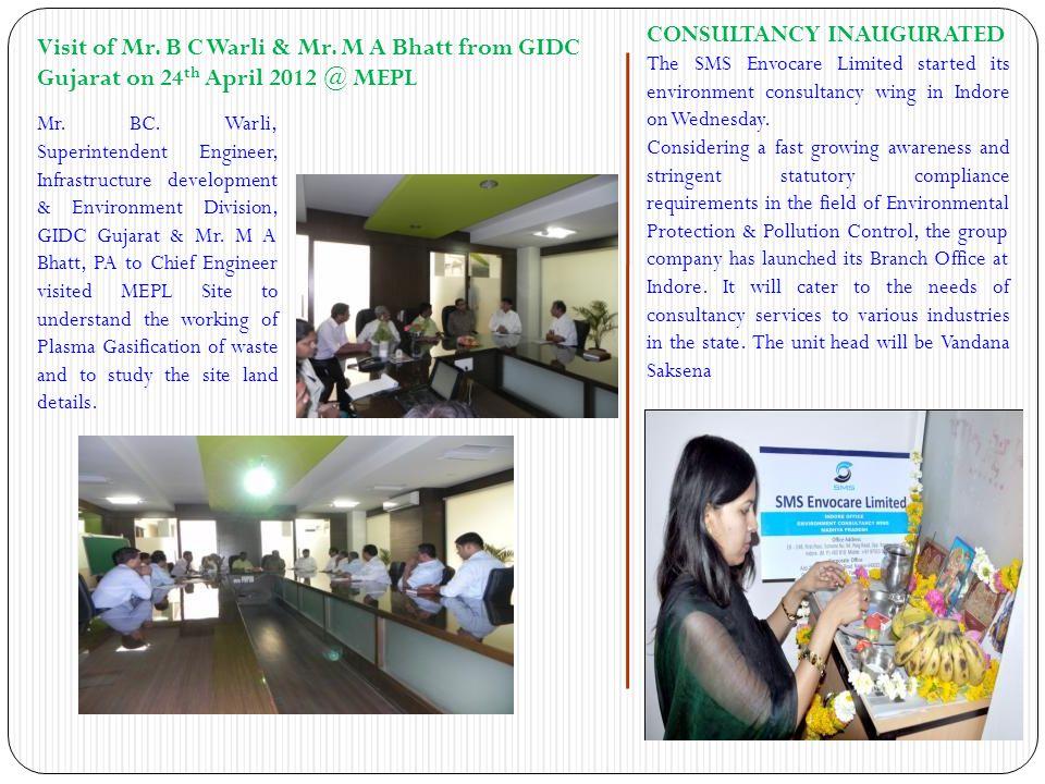 Visit of Mr. B C Warli & Mr. M A Bhatt from GIDC Gujarat on 24 th April 2012 @ MEPL Mr. BC. Warli, Superintendent Engineer, Infrastructure development
