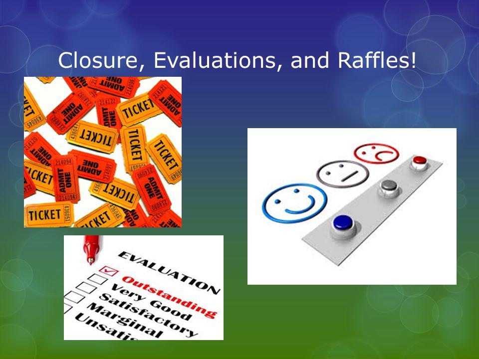 Closure, Evaluations, and Raffles!