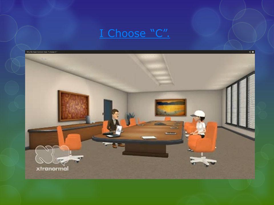 I Choose C.