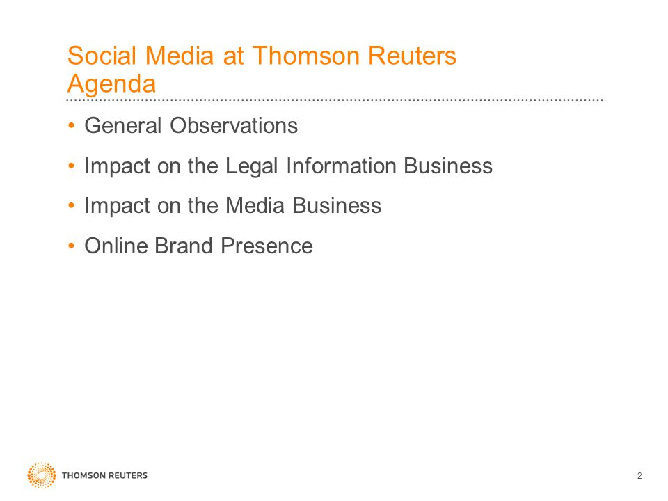 Social Media at Thomson Reuters Agenda General Observations Impact on the Legal Information Business Impact on the Media Business Online Brand Presence 2