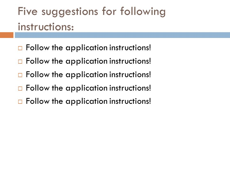 Five suggestions for following instructions: Follow the application instructions!