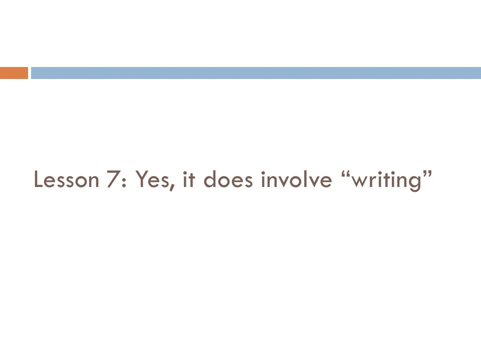 Lesson 7: Yes, it does involve writing