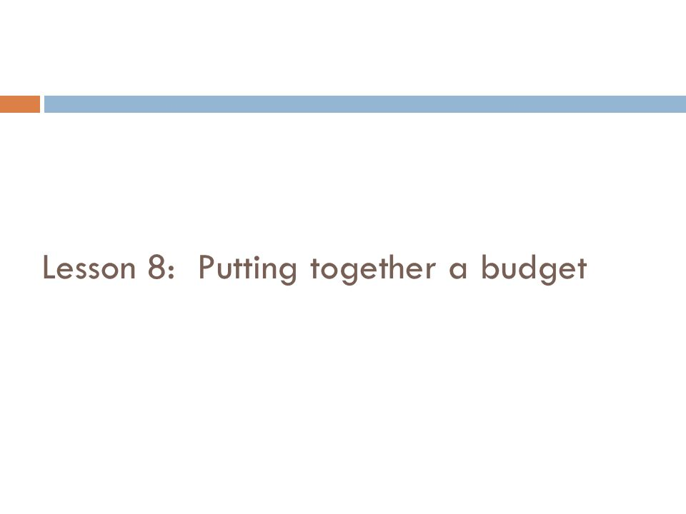 Lesson 8: Putting together a budget