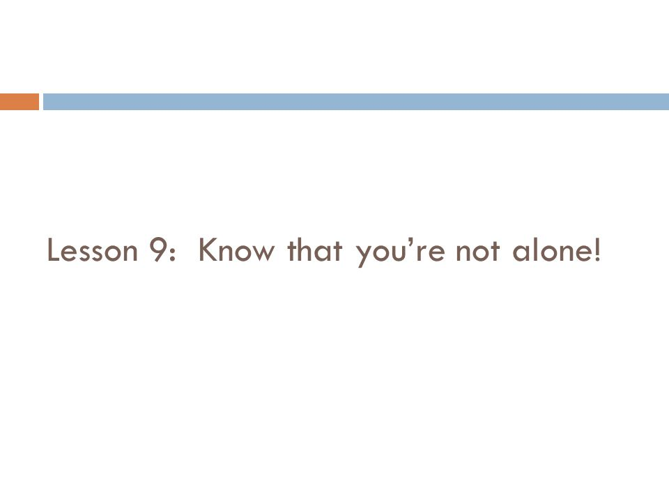 Lesson 9: Know that youre not alone!