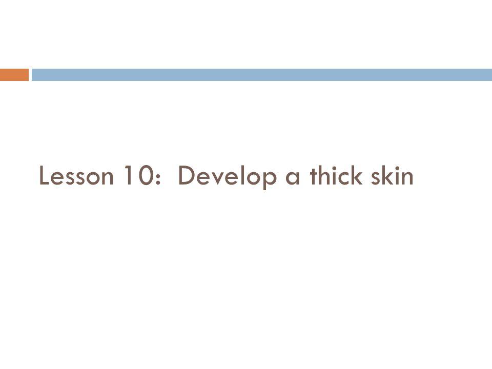 Lesson 10: Develop a thick skin