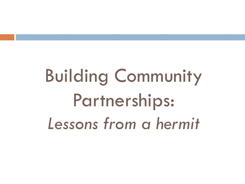 Building Community Partnerships: Lessons from a hermit