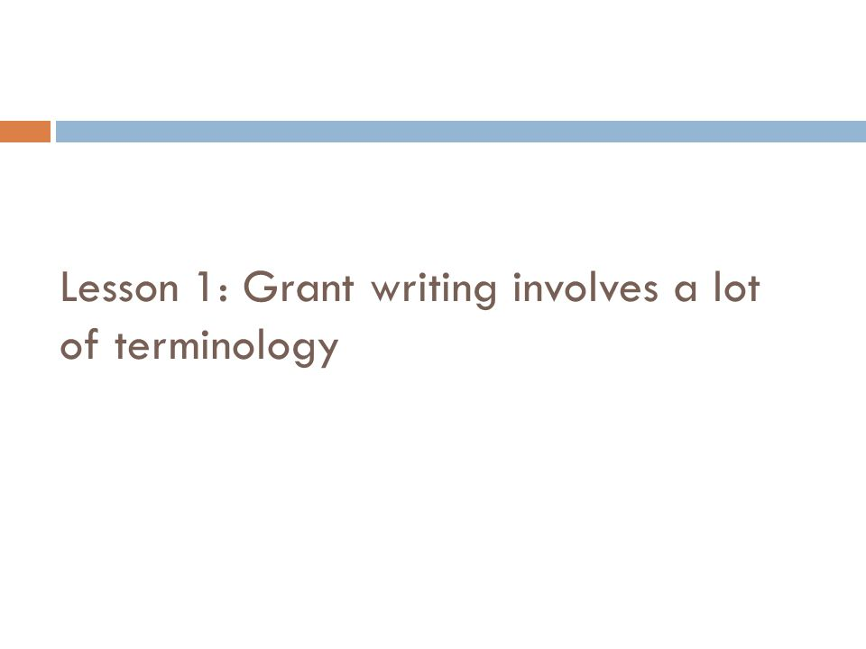Lesson 1: Grant writing involves a lot of terminology