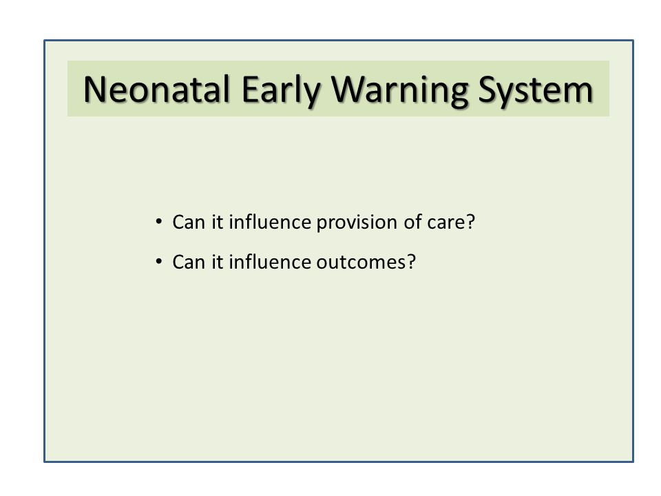 Can it influence provision of care? Can it influence outcomes? Neonatal Early Warning System