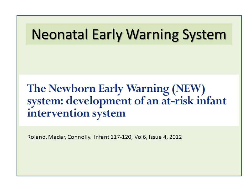 Neonatal Early Warning System Roland, Madar, Connolly. Infant 117-120, Vol6, Issue 4, 2012