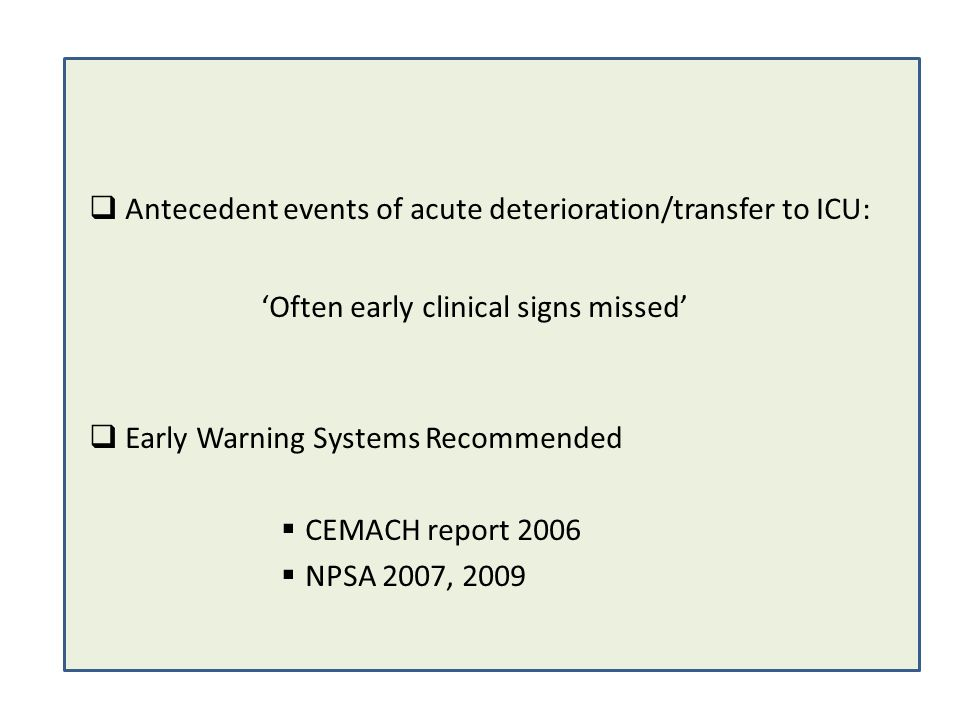 Antecedent events of acute deterioration/transfer to ICU: Often early clinical signs missed Early Warning Systems Recommended CEMACH report 2006 NPSA