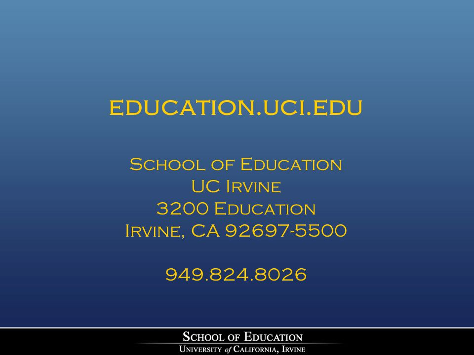 education.uci.edu School of Education UC Irvine 3200 Education Irvine, CA 92697-5500 949.824.8026