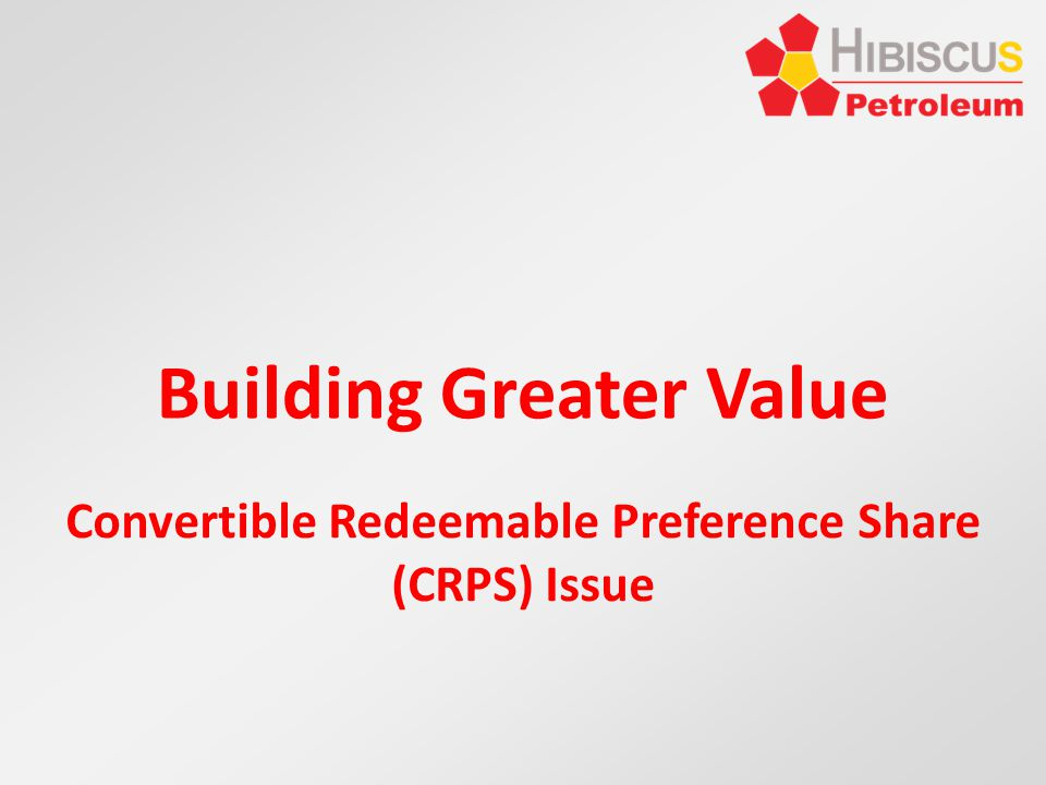 Building Greater Value Convertible Redeemable Preference Share (CRPS) Issue