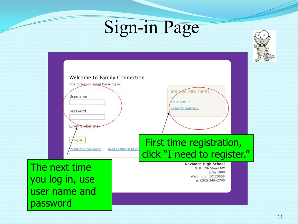 Sign-in Page 11 First time registration, click I need to register. The next time you log in, use user name and password