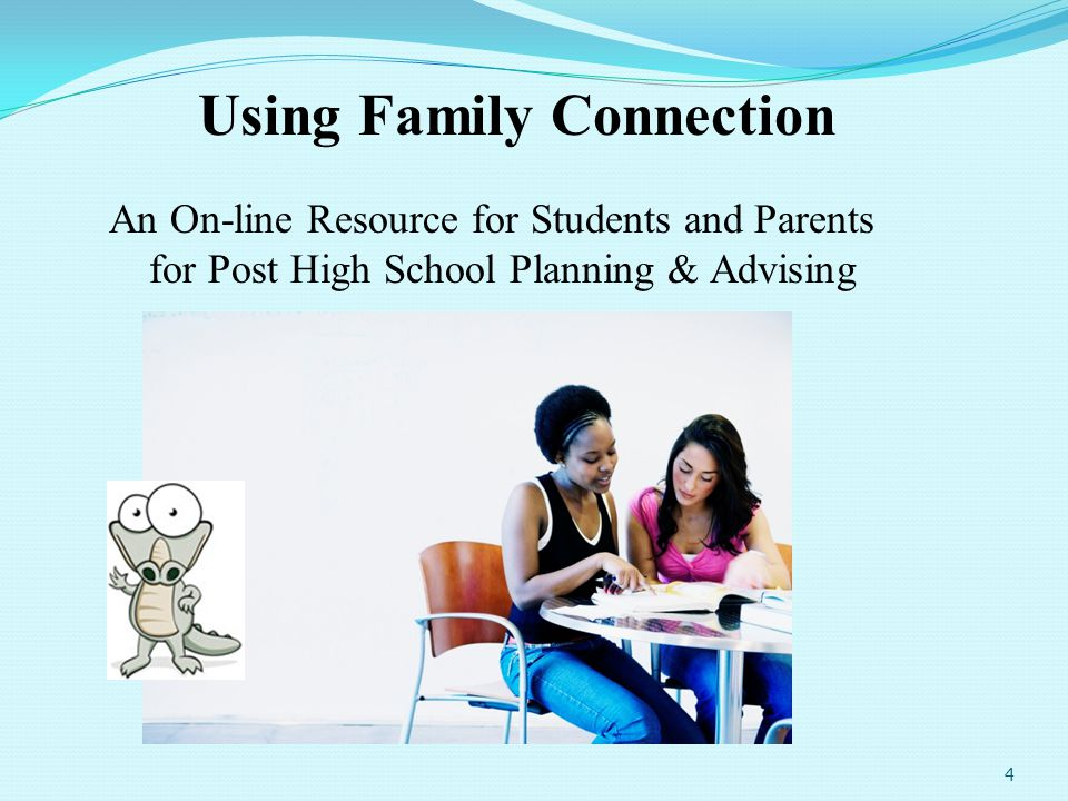 4 Using Family Connection An On-line Resource for Students and Parents for Post High School Planning & Advising
