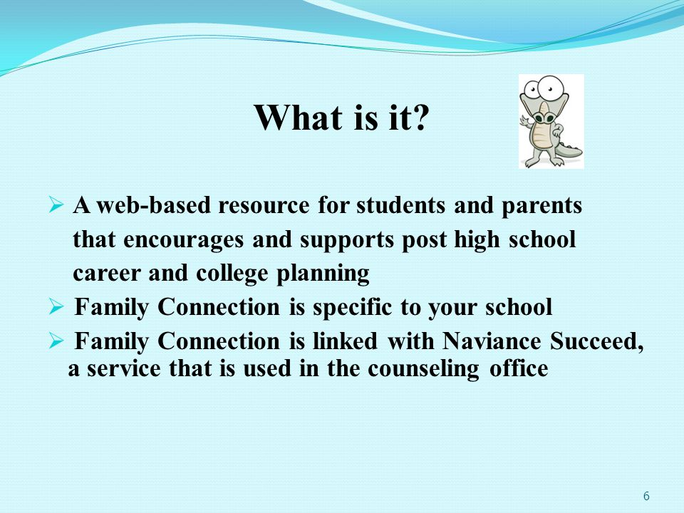 What is it? A web-based resource for students and parents that encourages and supports post high school career and college planning Family Connection