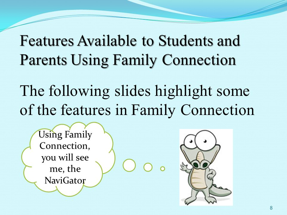 8 Features Available to Students and Parents Using Family Connection The following slides highlight some of the features in Family Connection Using Fa