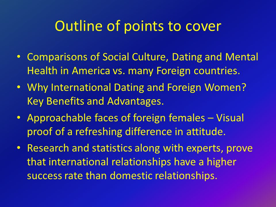 Outline of points to cover Comparisons of Social Culture, Dating and Mental Health in America vs.