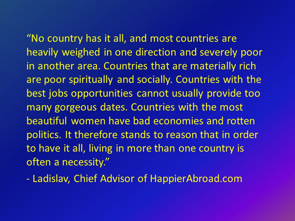 No country has it all, and most countries are heavily weighed in one direction and severely poor in another area.