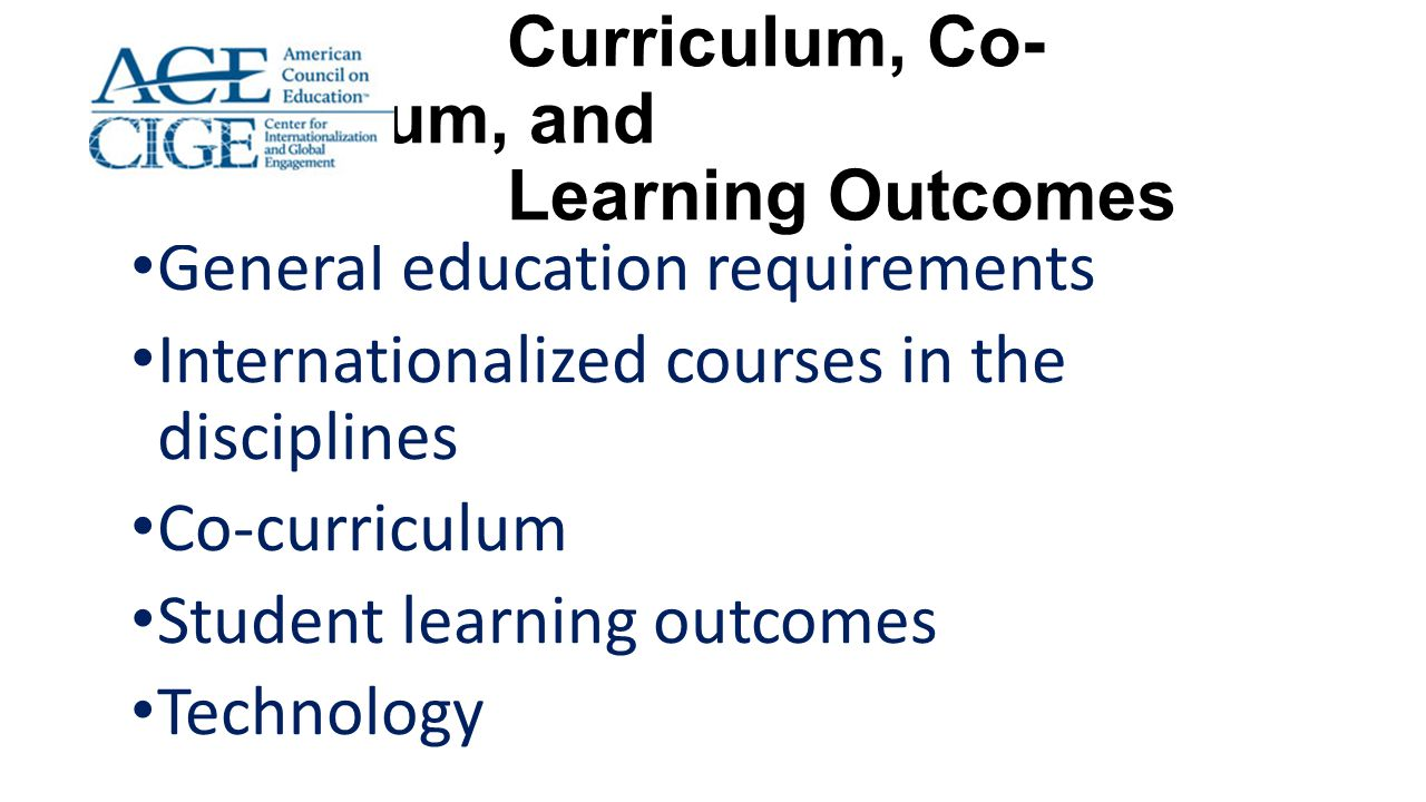 Curriculum, Co- Curriculum, and Learning Outcomes General education requirements Internationalized courses in the disciplines Co-curriculum Student le