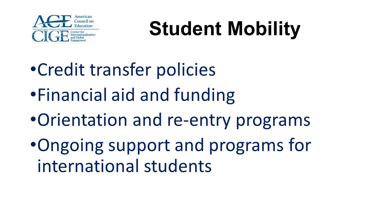 Student Mobility Credit transfer policies Financial aid and funding Orientation and re-entry programs Ongoing support and programs for international s