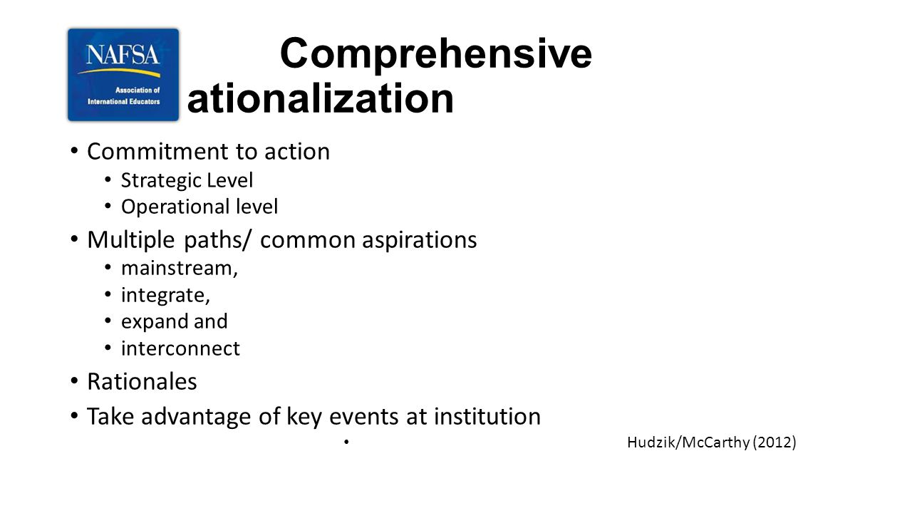 Comprehensive Internationalization Commitment to action Strategic Level Operational level Multiple paths/ common aspirations mainstream, integrate, ex