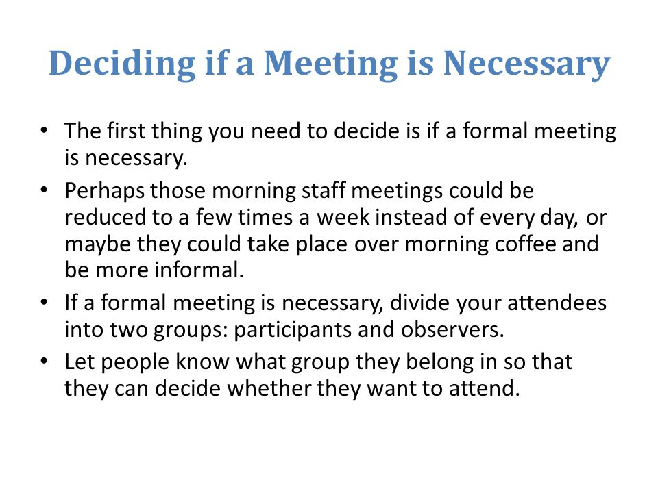 Deciding if a Meeting is Necessary The first thing you need to decide is if a formal meeting is necessary.