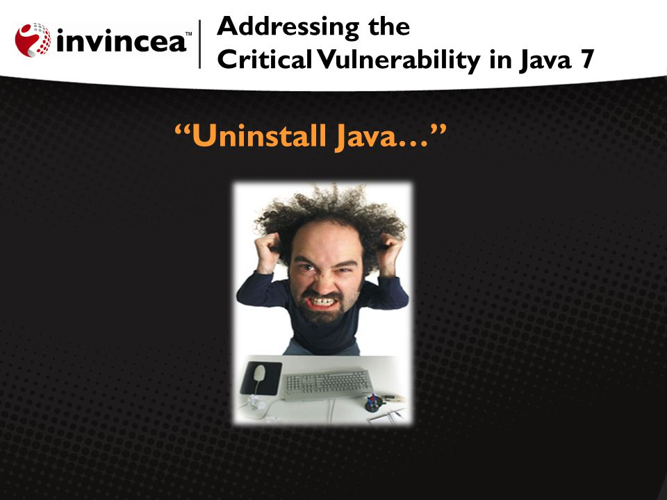 Addressing the Critical Vulnerability in Java 7 Uninstall Java…