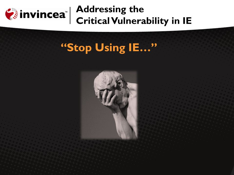 Addressing the Critical Vulnerability in IE Stop Using IE…