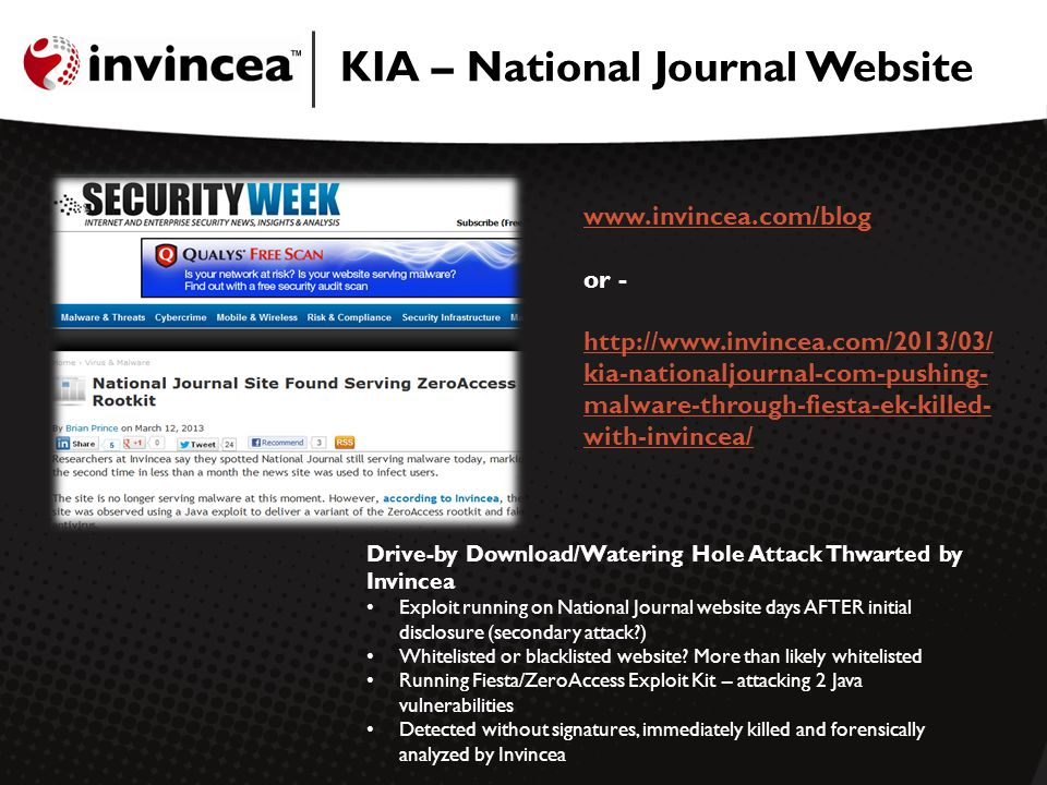 KIA – National Journal Website Drive-by Download/Watering Hole Attack Thwarted by Invincea Exploit running on National Journal website days AFTER initial disclosure (secondary attack?) Whitelisted or blacklisted website.