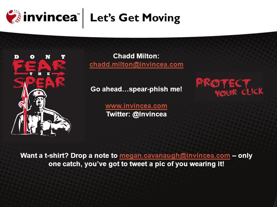 Chadd Milton: chadd.milton@invincea.com chadd.milton@invincea.com Go ahead…spear-phish me! www.invincea.com Twitter: @Invincea www.invincea.com Want a