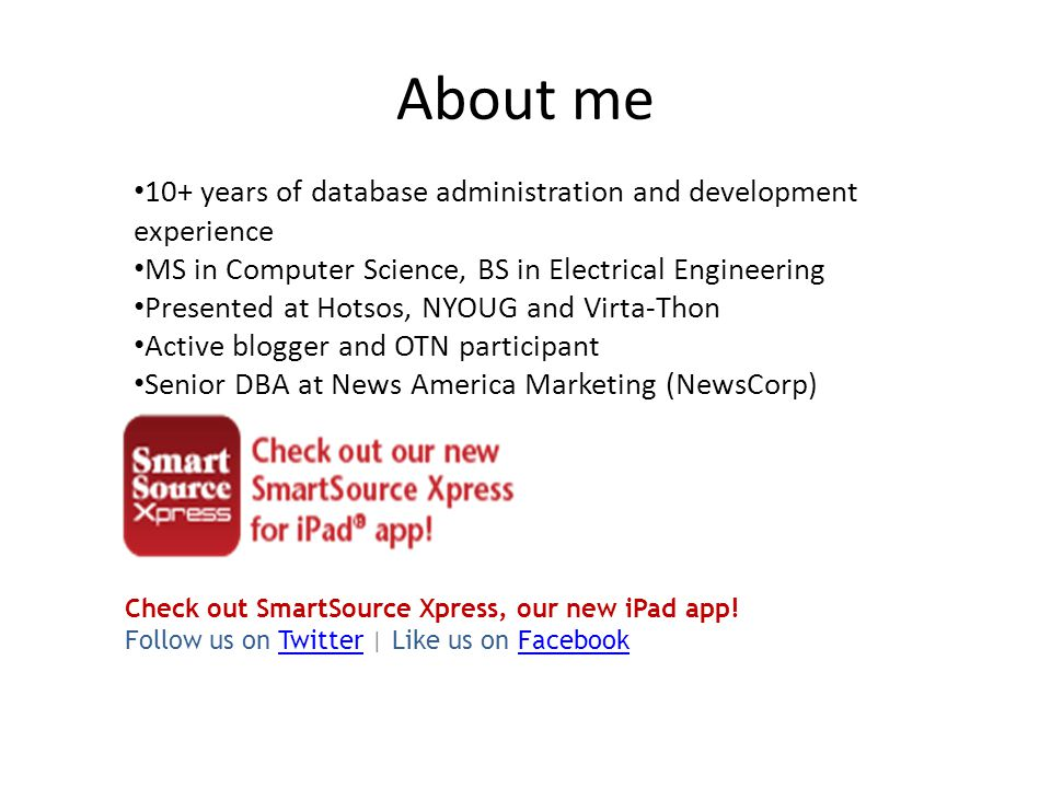 About me Check out SmartSource Xpress, our new iPad app! Follow us on Twitter | Like us on FacebookTwitterFacebook 10+ years of database administratio