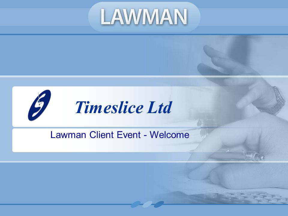 Timeslice Ltd Lawman Client Event - Welcome