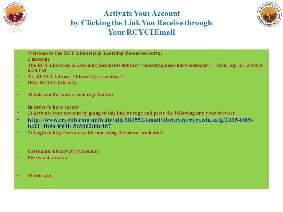 Activate Your Account by Clicking the Link You Receive through Your RCYCI Email Welcome to The RCY Libraries & Learning Resources portal 1 message The RCY Libraries & Learning Resources elibrary Mon, Apr 21, 2014 at 6:54 PM To: RCYCI Library Dear RCYCI Library, Thank you for your recent registration.