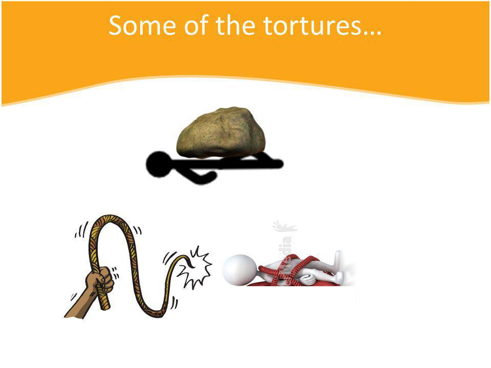 Some of the tortures…