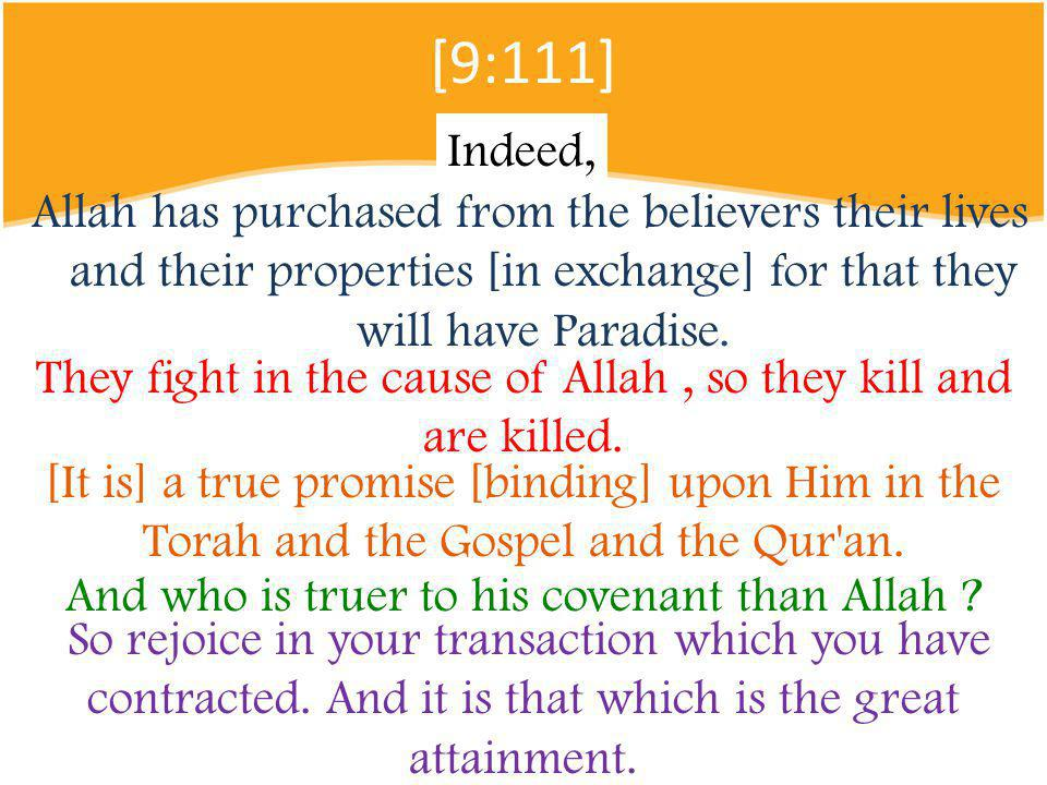 Allah has purchased from the believers their lives and their properties [in exchange] for that they will have Paradise.
