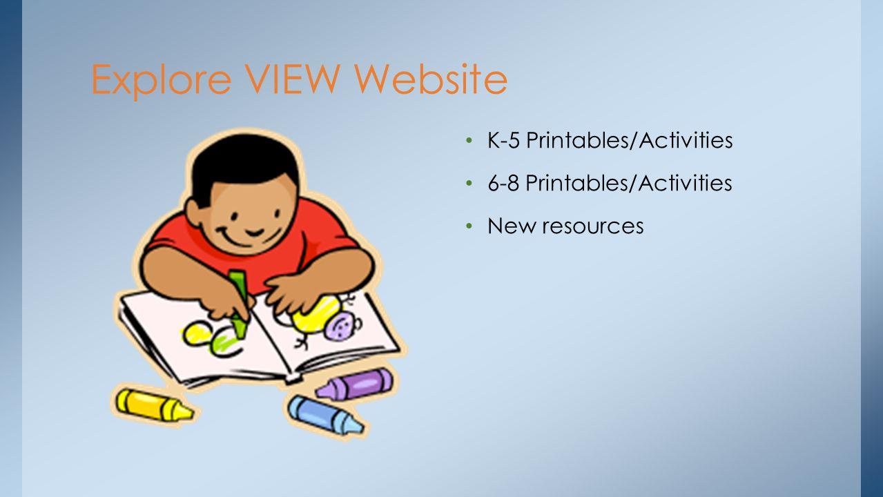 Explore VIEW Website K-5 Printables/Activities 6-8 Printables/Activities New resources