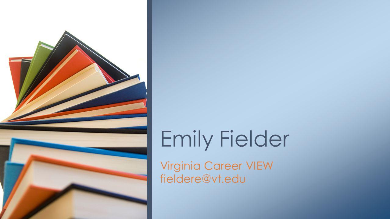Virginia Career VIEW fieldere@vt.edu Emily Fielder