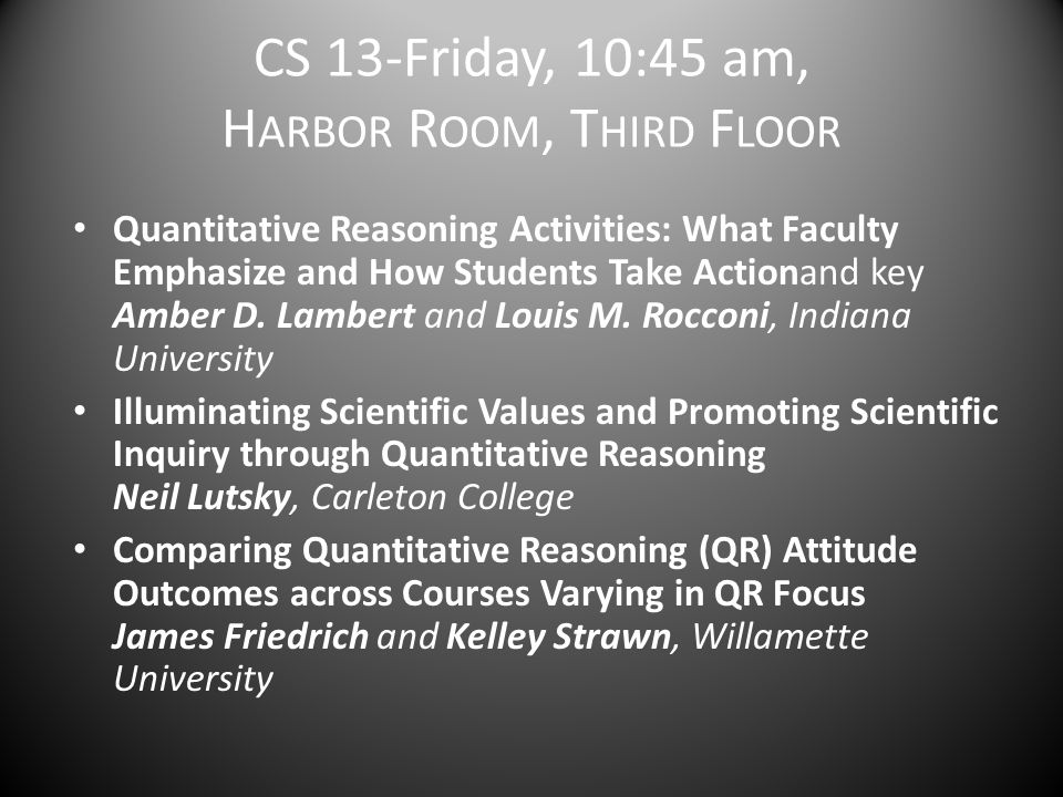 CS 13-Friday, 10:45 am, H ARBOR R OOM, T HIRD F LOOR Quantitative Reasoning Activities: What Faculty Emphasize and How Students Take Actionand key Amb