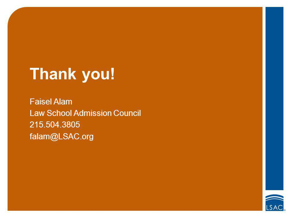 Thank you! Faisel Alam Law School Admission Council 215.504.3805 falam@LSAC.org