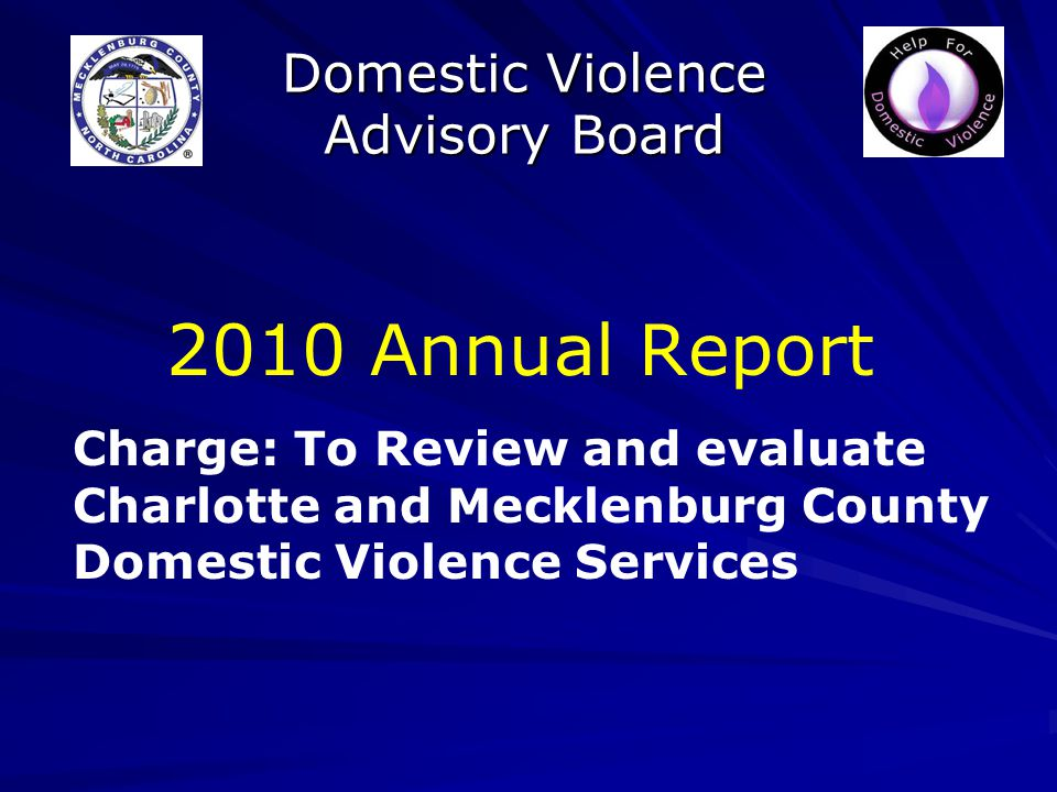 Domestic Violence Advisory Board 2010 Annual Report Charge: To Review and evaluate Charlotte and Mecklenburg County Domestic Violence Services