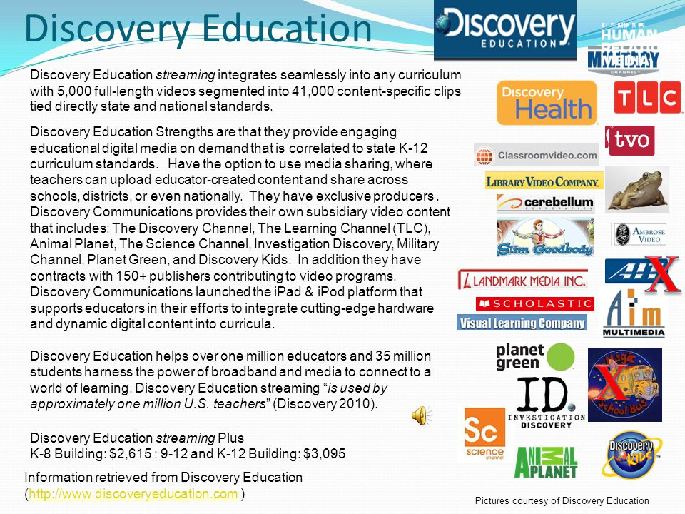 Discovery Education Discovery Education Strengths are that they provide engaging educational digital media on demand that is correlated to state K-12 curriculum standards.