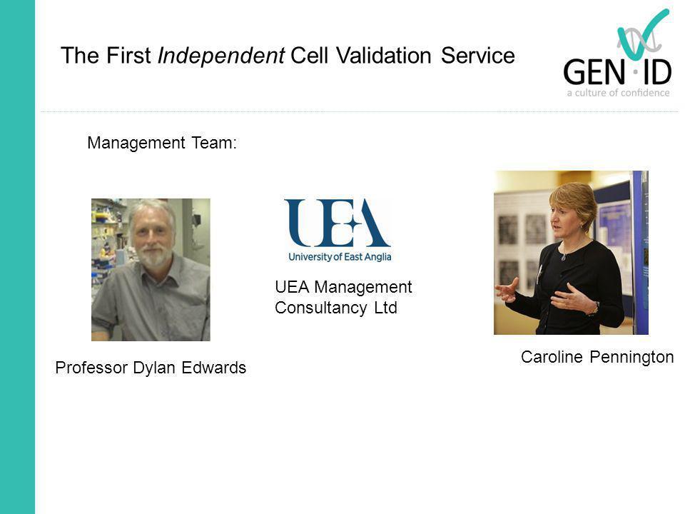 The First Independent Cell Validation Service Professor Dylan Edwards Management Team: UEA Management Consultancy Ltd Caroline Pennington