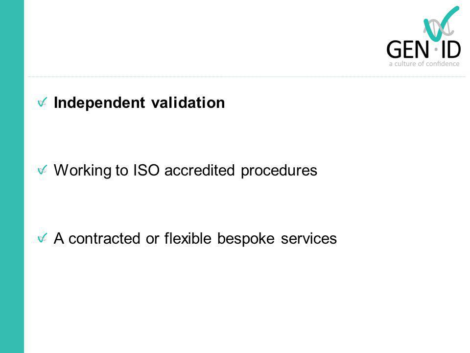 Independent validation Working to ISO accredited procedures A contracted or flexible bespoke services
