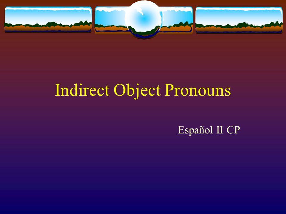 Indirect Object Pronouns Español II CP