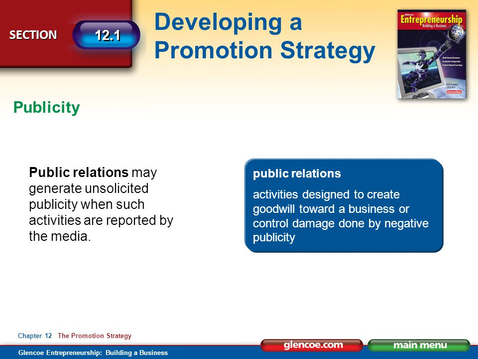 Glencoe Entrepreneurship: Building a Business Developing a Promotion Strategy SECTION 12.1 Chapter 12 The Promotion Strategy Public relations may gene