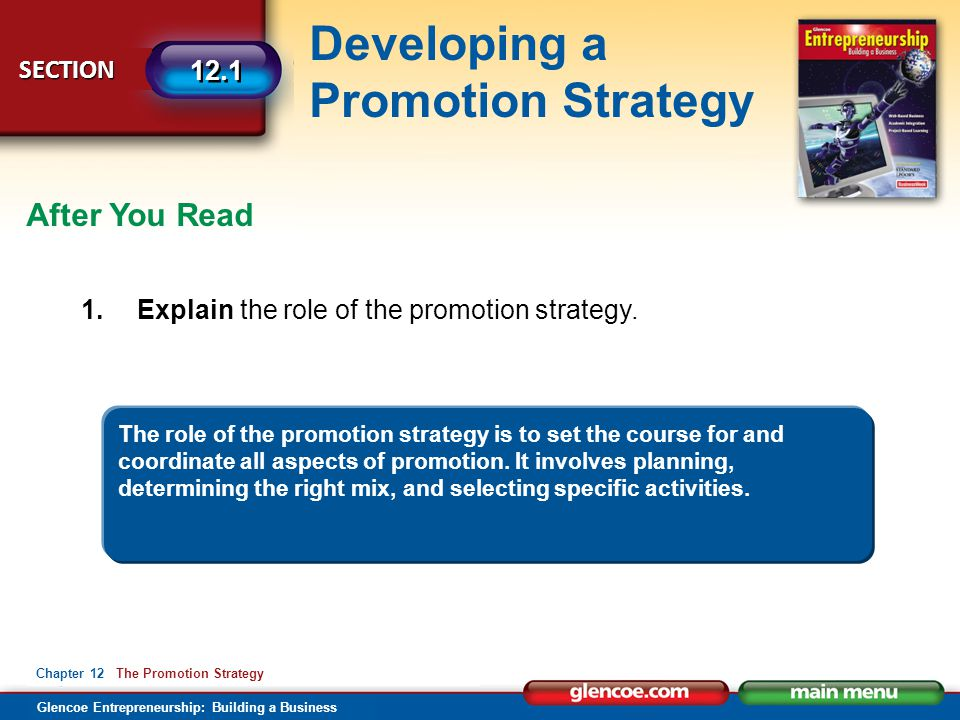 Glencoe Entrepreneurship: Building a Business Developing a Promotion Strategy SECTION 12.1 Chapter 12 The Promotion Strategy After You Read 1.Explain